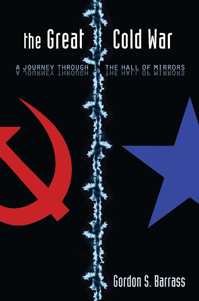 The Great Cold War A Journey Through The Hall Of Mirrors Gordon S