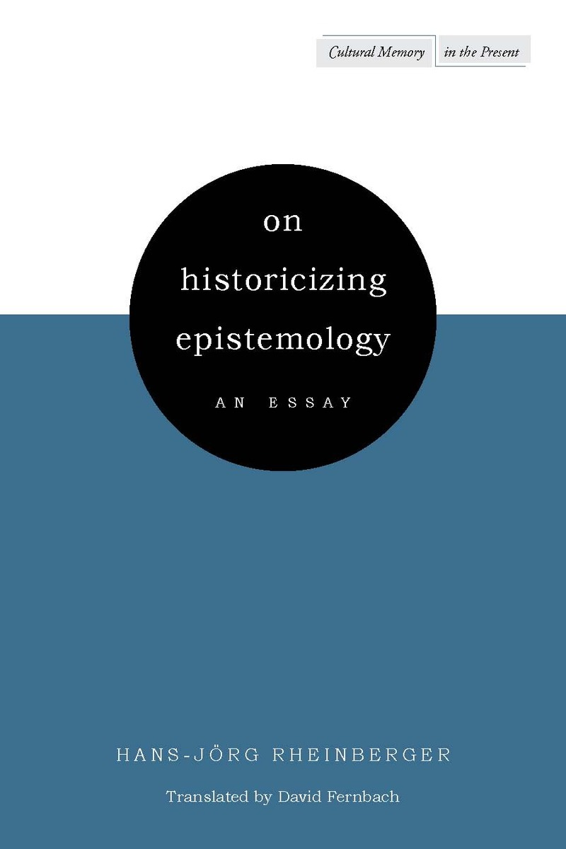 on historicizing epistemology an essay hans j ouml rg rheinberger on historicizing epistemology an essay hans joumlrg rheinberger translated by david fernbach