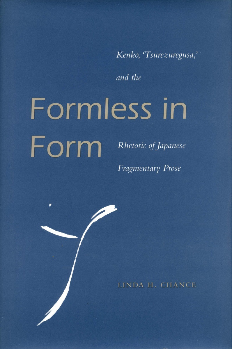 formless in form kenko tsurezuregusa and the rhetoric of formless in form kenko tsurezuregusa and the rhetoric of ese fragmentary prose linda h chance