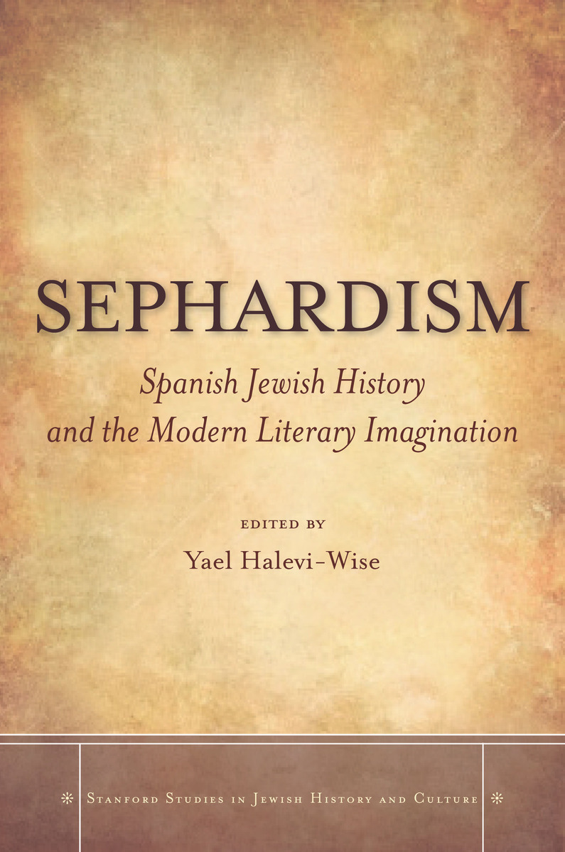 Sephardism Spanish Jewish History And The Modern Literary Wiring Harness In Imagination Edited By Yael Halevi Wise