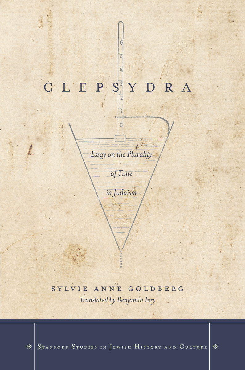 clepsydra essay on the plurality of time in judaism sylvie anne clepsydra essay on the plurality of time in judaism sylvie anne goldberg