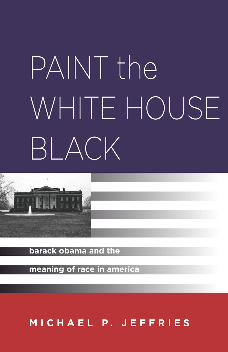 Paint The White House Black: Barack Obama And The Meaning