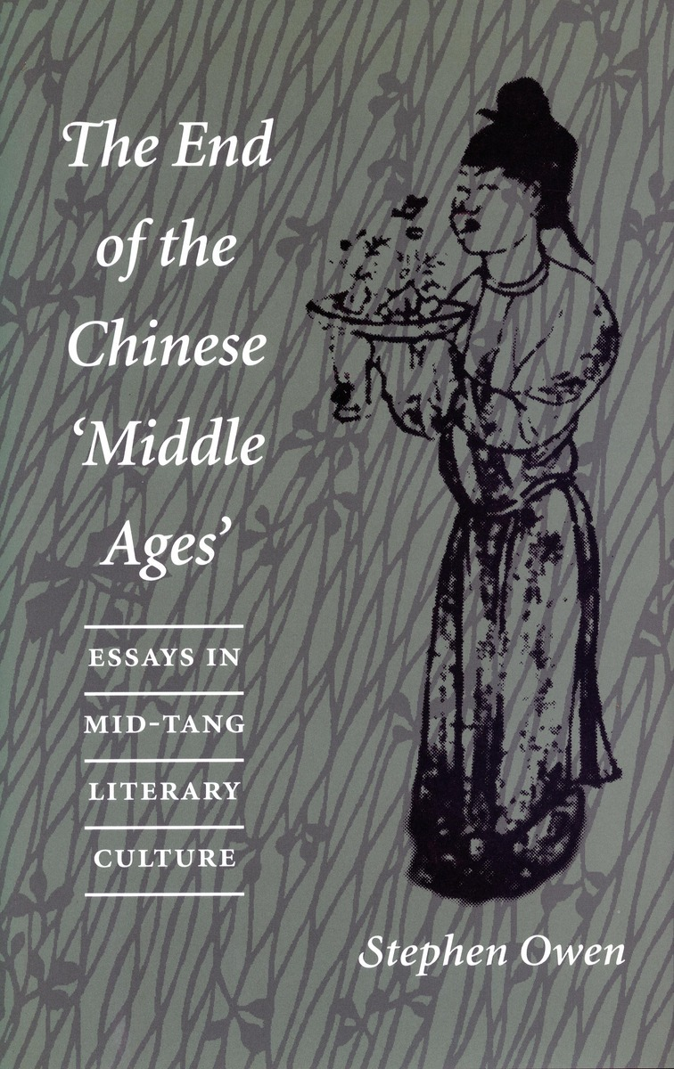 the end of the chinese middle ages essays in mid tang literary the end of the chinese middle ages essays in mid tang literary culture stephen owen