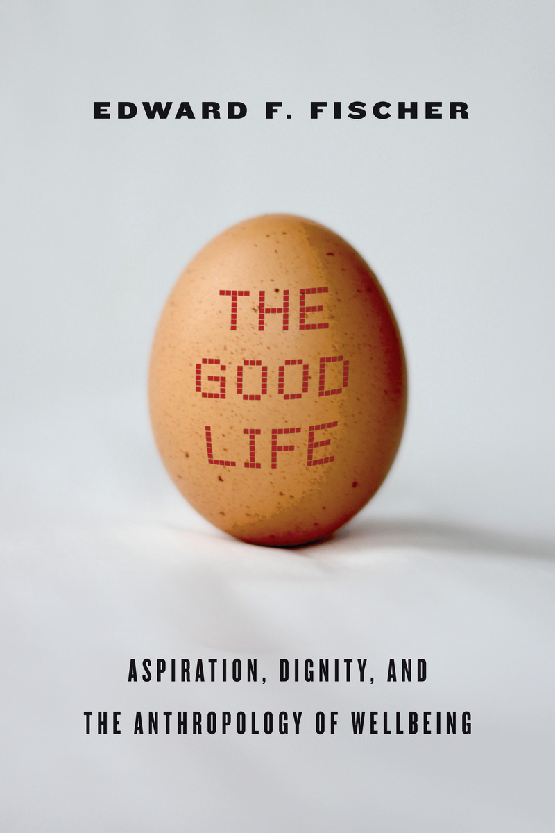 The Good Life: Aspiration, Dignity, And The Anthropology