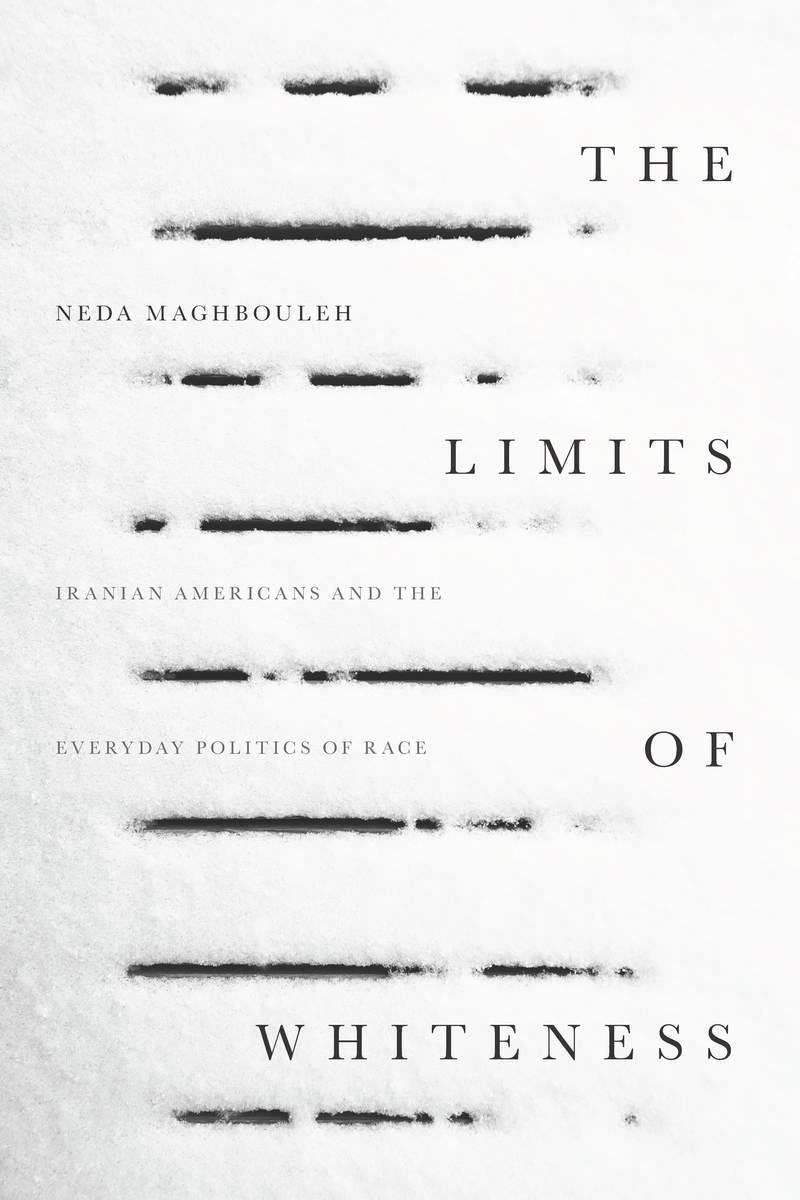 Start Reading The Limits Of Whiteness Neda Maghbouleh