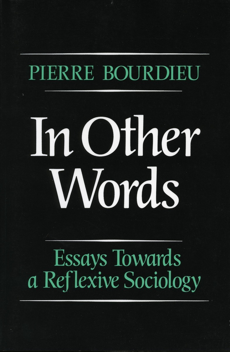 In Other Words Essays Toward A Reflexive Sociology Pierre