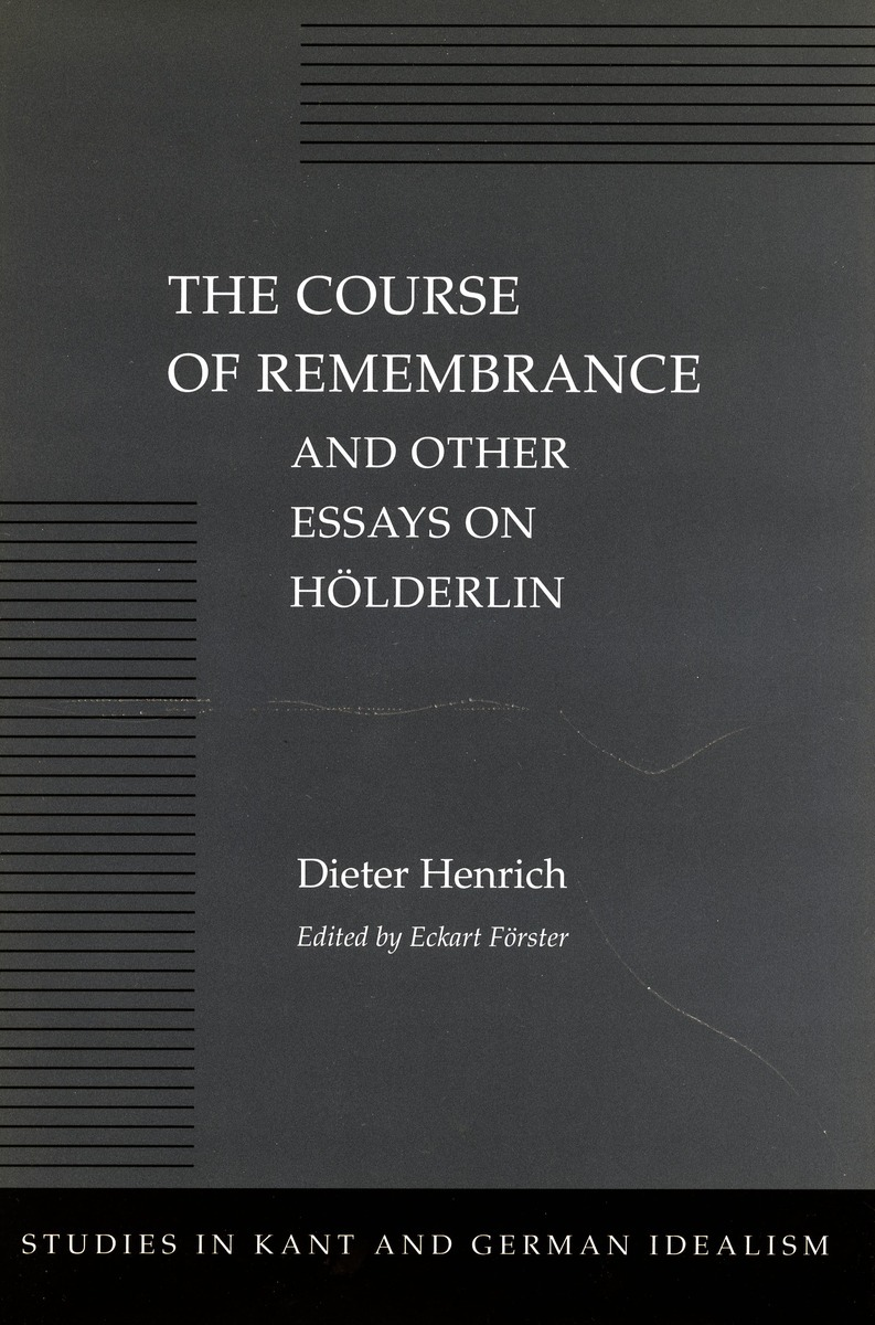 the course of remembrance and other essays on hölderlin dieter the course of remembrance and other essays on hölderlin dieter henrich edited by eckart förster