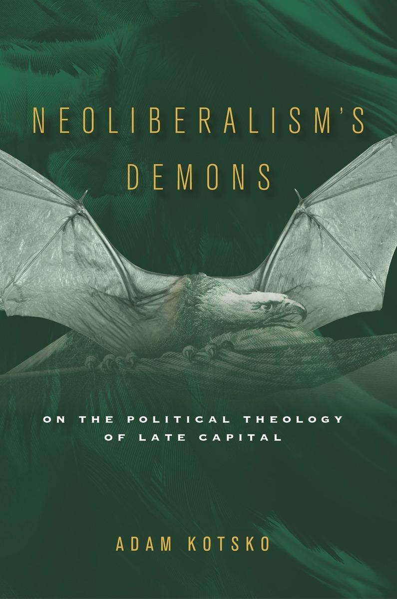 Start reading Neoliberalism's Demons   Adam Kotsko