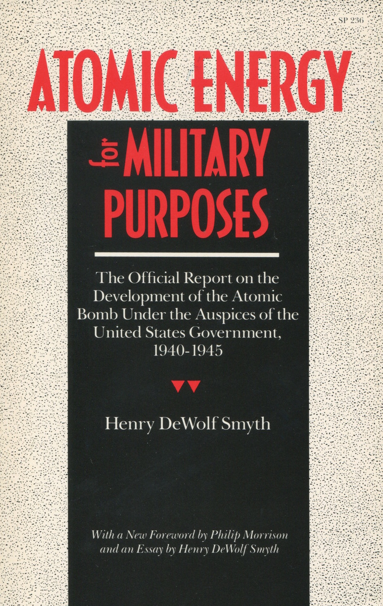 atomic energy for military purposes henry d smyth preface by  atomic energy for military purposes henry d smyth preface by philip morrison