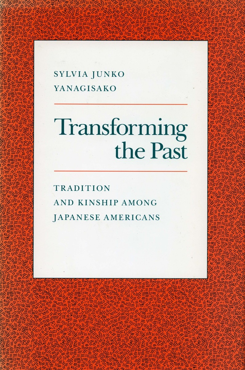 Transforming the past tradition and kinship among japanese transforming the past tradition and kinship among japanese americans sylvia junko yanagisako stopboris Image collections