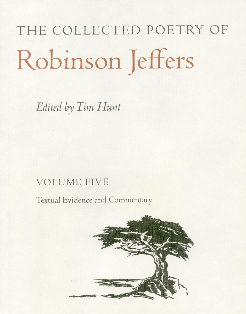 The Collected Poetry Of Robinson Jeffers Vol 5 Volume Five Textual Evidence And Commentary Edited By Tim Hunt