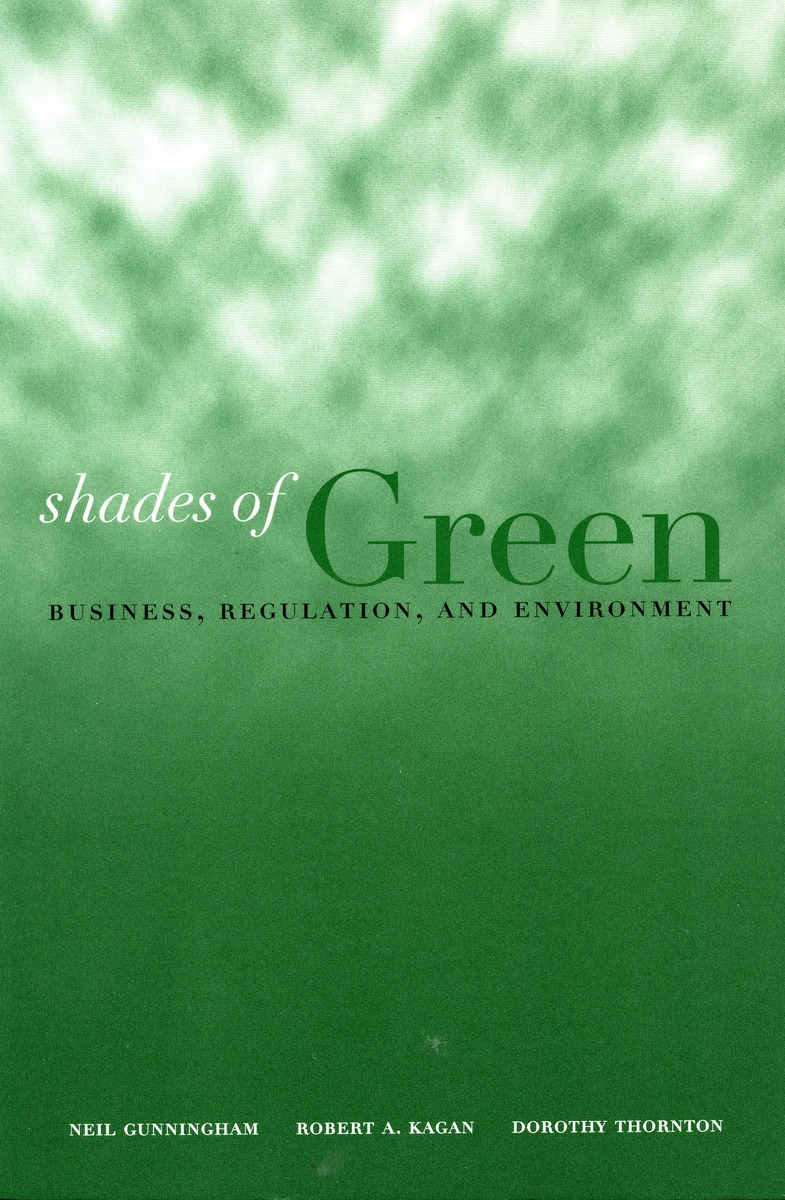 Shades Of Green Business Regulation And Environment Neil Gunningham Robert A Kagan And Dorothy Thornton