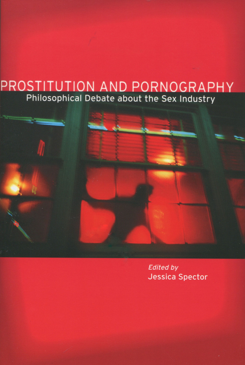 prostitution and pornography philosophical debate about the sex prostitution and pornography philosophical debate about the sex industry edited by jessica spector