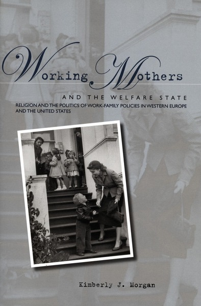 Cover of Working Mothers and the Welfare State by Kimberly J. Morgan