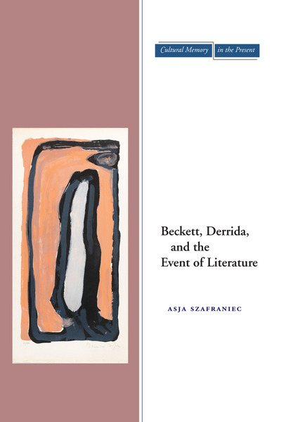 Cover of Beckett, Derrida, and the Event of Literature by Asja Szafraniec
