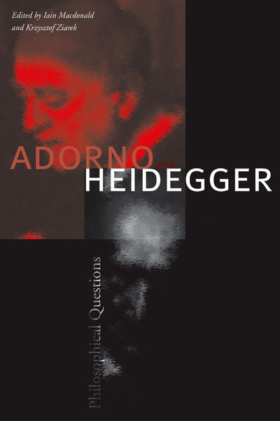 Cover of Adorno and Heidegger by Edited by Iain Macdonald and Krzysztof Ziarek