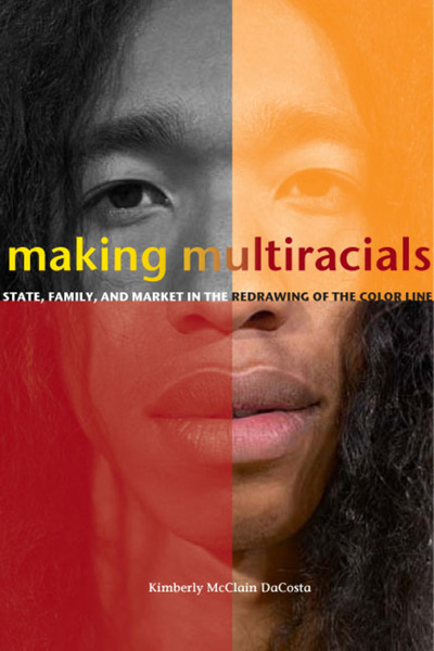Cover of Making Multiracials by Kimberly McClain DaCosta