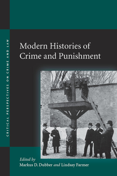 Cover of Modern Histories of Crime and Punishment by Edited by Markus D. Dubber and Lindsay Farmer