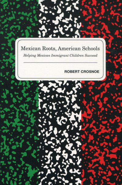 Cover of Mexican Roots, American Schools by Robert Crosnoe