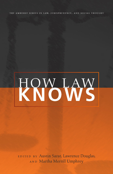 Cover of How Law Knows by Edited by Austin Sarat, Lawrence Douglas, and Martha Merrill Umphrey