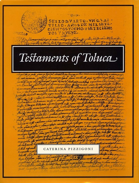 Cover of Testaments of Toluca by Edited, Annotated, Translated, and with an Introduction by Caterina Pizzigoni