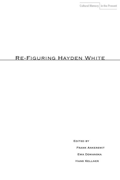 Cover of Re-Figuring Hayden White by Edited by Frank Ankersmit, Ewa Domańska, and Hans Kellner