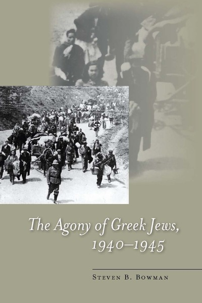 Cover of The Agony of Greek Jews, 1940–1945 by Steven B. Bowman