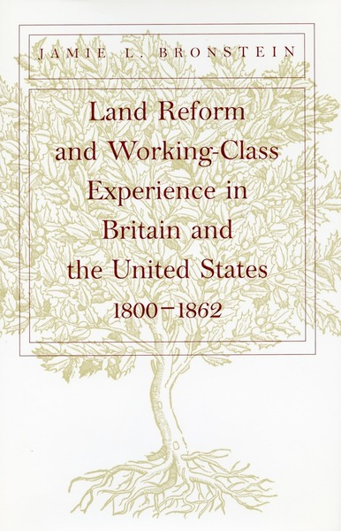 Cover of Land Reform and Working-Class Experience in Britain and the United States, 1800-1862 by Jamie L. Bronstein