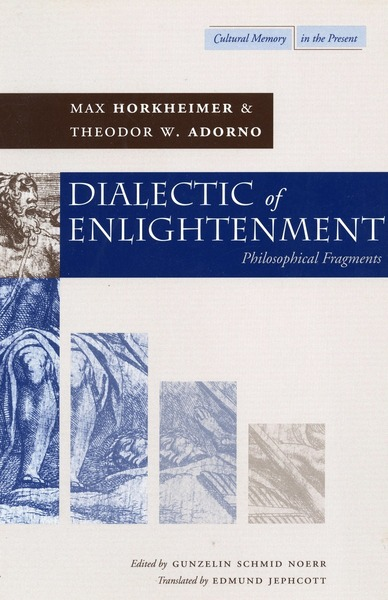 Cover of Dialectic of Enlightenment by Max Horkheimer and Theodor W. Adorno Edited by Gunzelin Schmid Noerr Translated by Edmund Jephcott