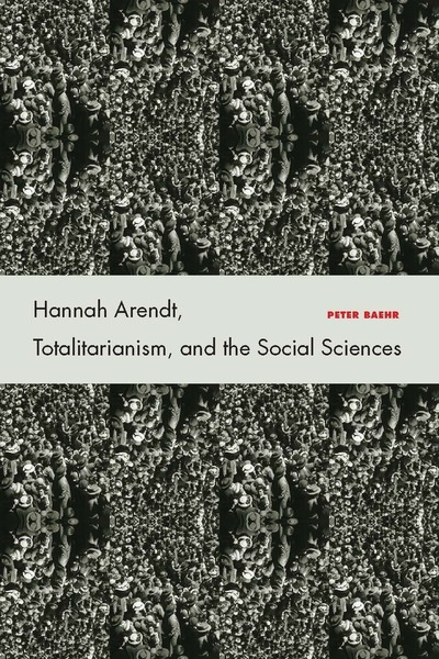 Cover of Hannah Arendt, Totalitarianism, and the Social Sciences by Peter Baehr