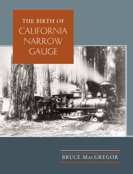 Cover of The Birth of California Narrow Gauge by Bruce MacGregor