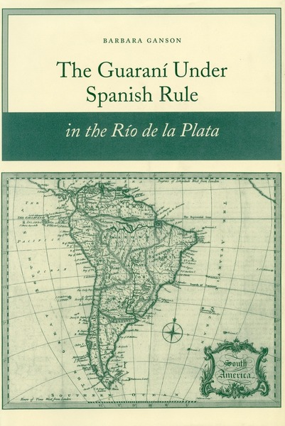 Cover of The Guaraní under Spanish Rule in the Río de la Plata by Barbara Ganson