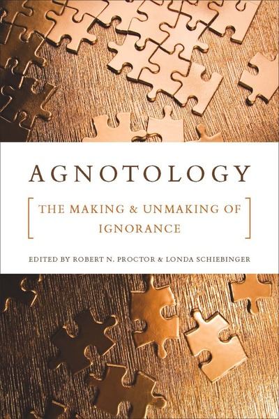 Cover of Agnotology by Edited by Robert N. Proctor and Londa Schiebinger