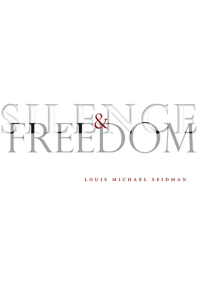 Cover of Silence and Freedom by Louis Michael Seidman
