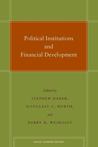 Cover of Political Institutions and Financial Development by Edited by Stephen Haber, Douglass C. North, and Barry R. Weingast