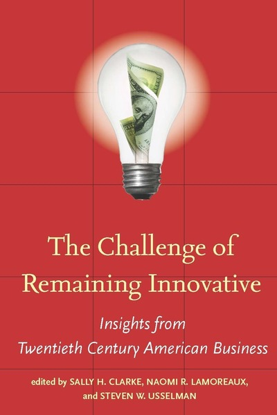 Cover of The Challenge of Remaining Innovative by Edited by Sally H. Clarke, Naomi R. Lamoreaux, and Steven W. Usselman