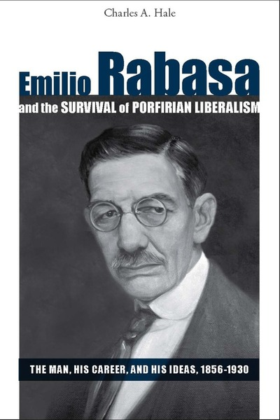 Cover of Emilio Rabasa and the Survival of Porfirian Liberalism by Charles A. Hale