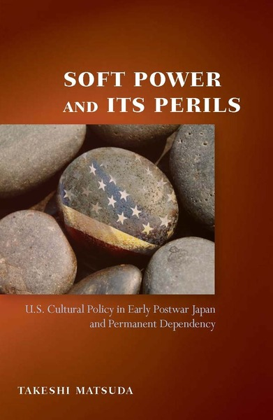 Cover of Soft Power and Its Perils by Takeshi Matsuda
