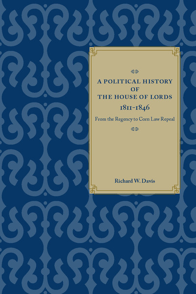 Cover of A Political History of the House of Lords, 1811-1846 by Richard W. Davis