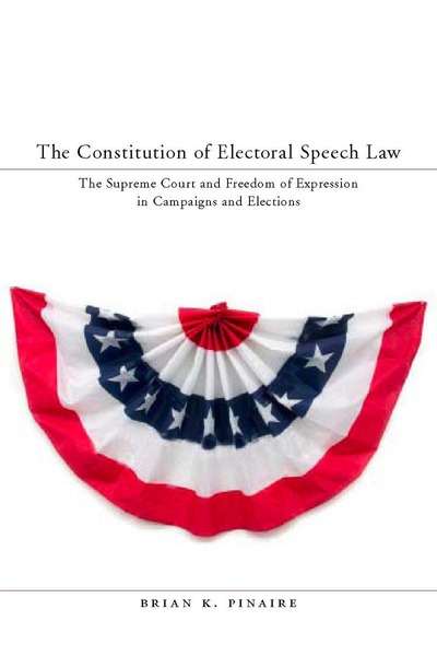 Cover of The Constitution of Electoral Speech Law by Brian K. Pinaire