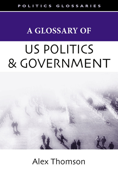 Cover of A Glossary of U.S. Politics and Government by Alex Thomson