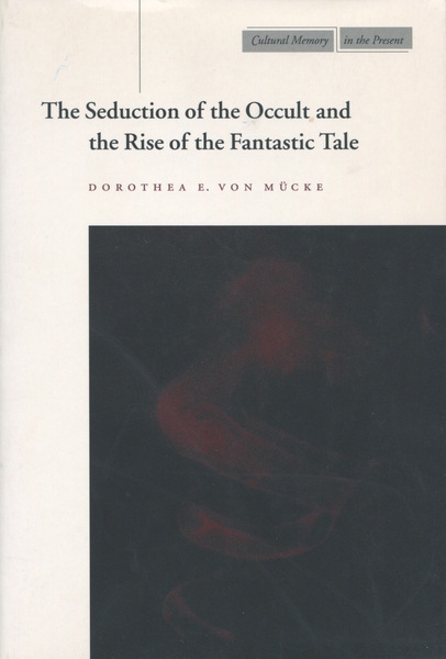 Cover of The Seduction of the Occult and the Rise of the Fantastic Tale by Dorothea E. von Mücke