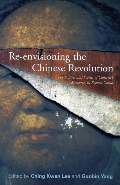 Cover of Re-envisioning the Chinese Revolution by Edited by Ching Kwan Lee and Guobin Yang