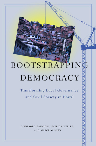 Cover of Bootstrapping Democracy by Gianpaolo Baiocchi, Patrick Heller, and Marcelo K. Silva