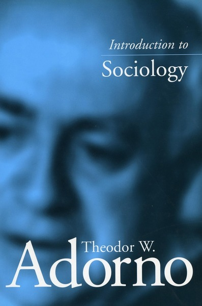 Cover of Introduction to Sociology by Theodor W. Adorno Edited by Christoph Gödde Translated by Edmund Jephcott