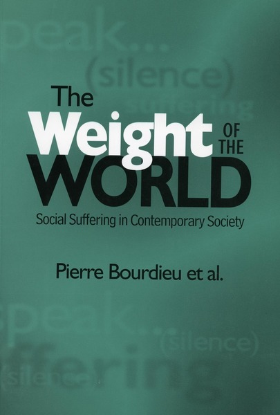 Cover of The Weight of the World by Pierre Bourdieu et al. Translated by Priscilla Parkhurst Ferguson and Others