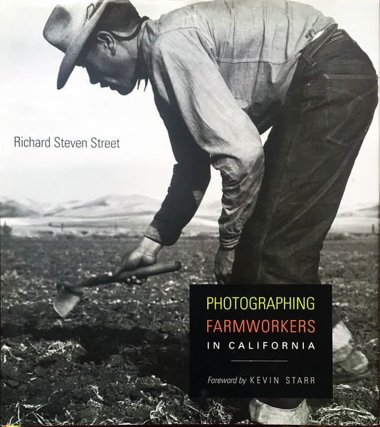 Cover of Photographing Farmworkers in California by Richard Steven Street  Foreword by Kevin Starr