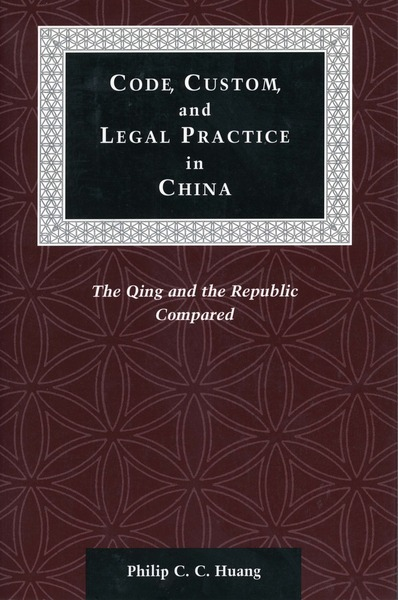 Cover of Code, Custom, and Legal Practice in China by Philip C. C. Huang
