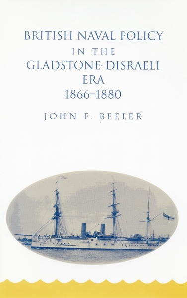 Cover of British Naval Policy in the Gladstone-Disraeli Era, 1866-1880 by John F. Beeler