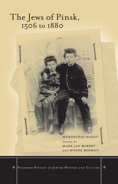 Cover of The Jews of Pinsk, 1506 to 1880 by Mordechai Nadav, Edited by Mark Mirsky and Moshe Rosman